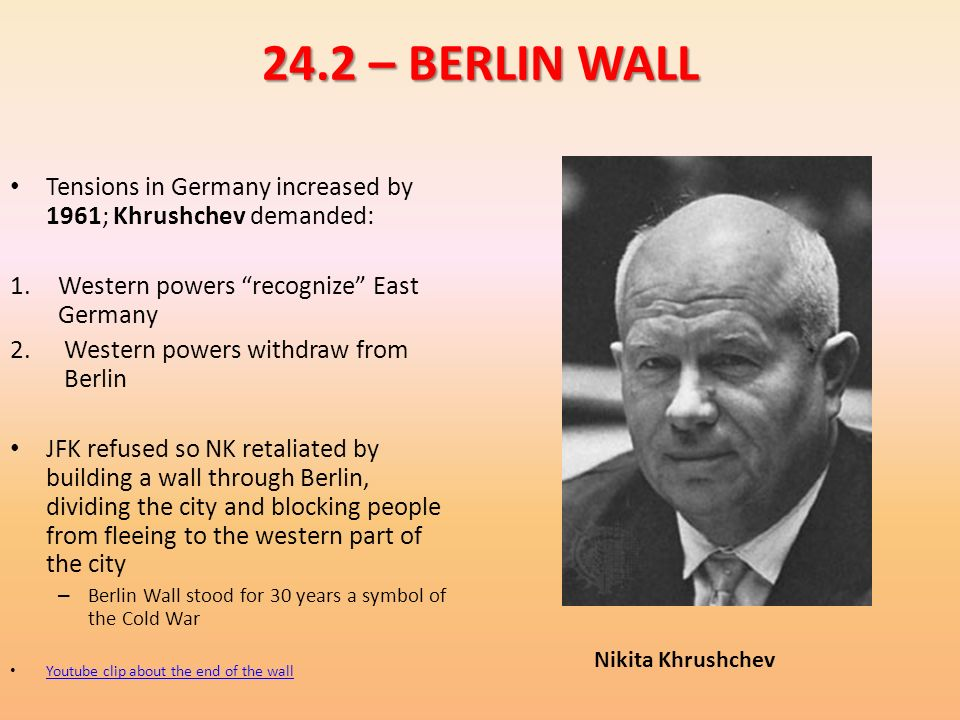 24.2 – BERLIN WALL Tensions in Germany increased by 1961; Khrushchev demanded: Western powers recognize East Germany.