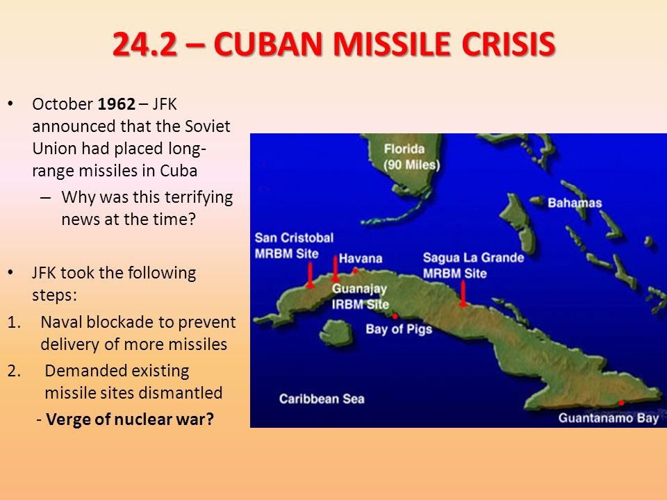 24.2 – CUBAN MISSILE CRISIS October 1962 – JFK announced that the Soviet Union had placed long-range missiles in Cuba.