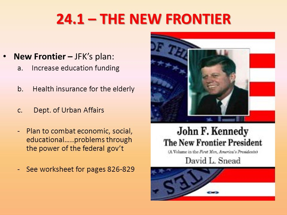 24.1 – THE NEW FRONTIER New Frontier – JFK's plan: