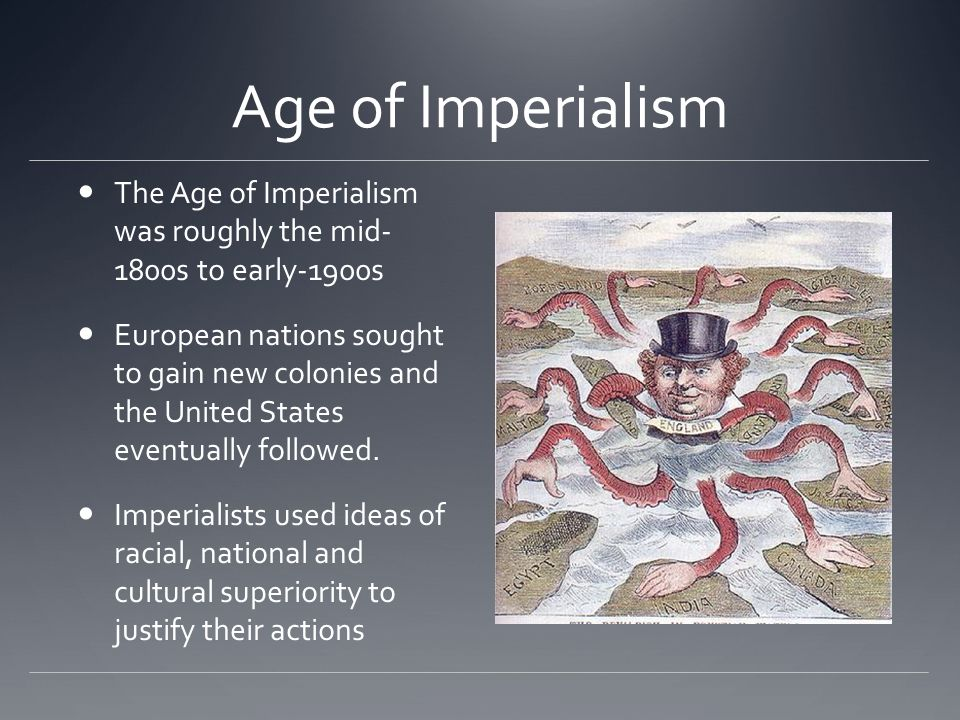 Age of Imperialism The Age of Imperialism was roughly the mid- 1800s to early-1900s.