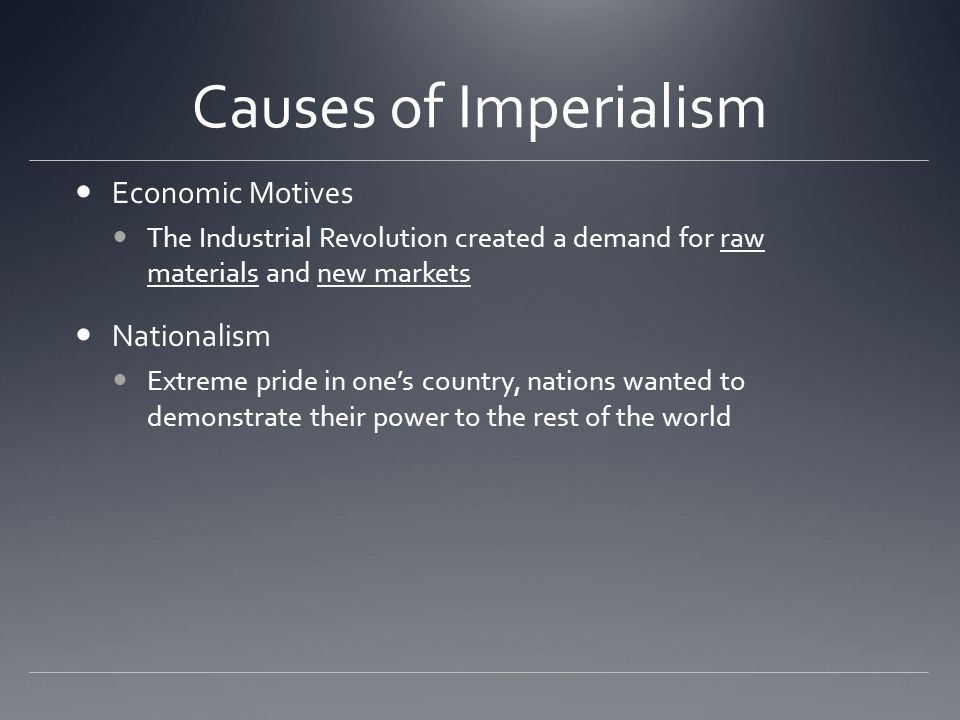 Causes of Imperialism Economic Motives Nationalism