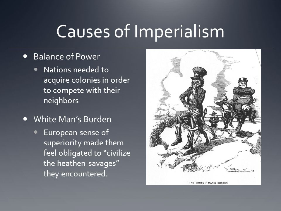 Causes of Imperialism Balance of Power White Man's Burden