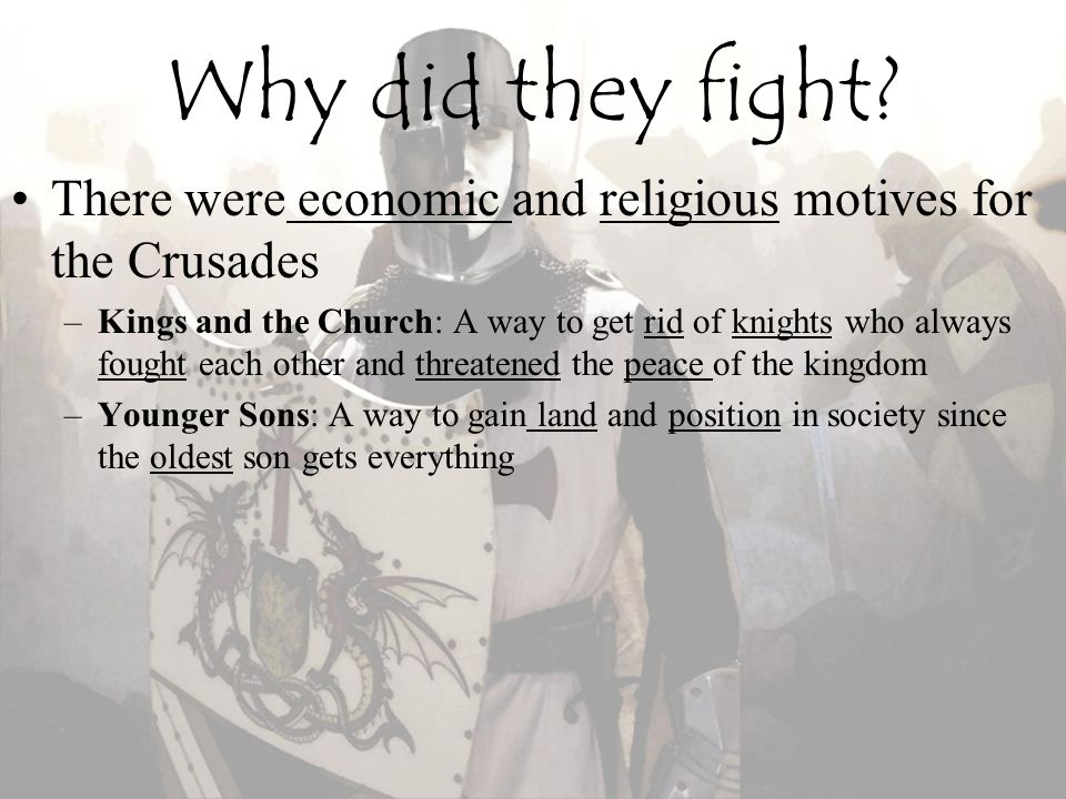 Why did they fight There were economic and religious motives for the Crusades.