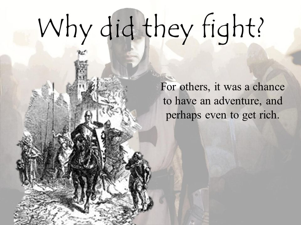 Why did they fight For others, it was a chance to have an adventure, and perhaps even to get rich.