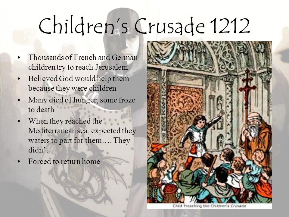 Children's Crusade 1212 Thousands of French and German children try to reach Jerusalem. Believed God would help them because they were children.