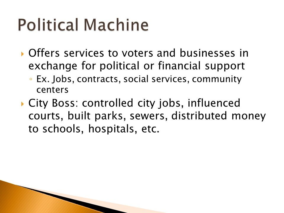 Political Machine Offers services to voters and businesses in exchange for political or financial support.