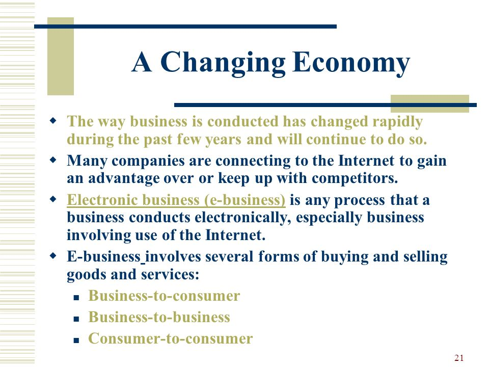A Changing Economy The way business is conducted has changed rapidly during the past few years and will continue to do so.