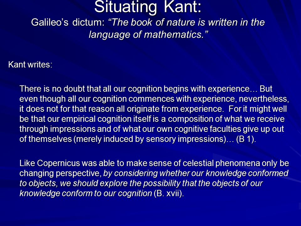Situating Kant: Galileo's dictum: The book of nature is written in the language of mathematics.