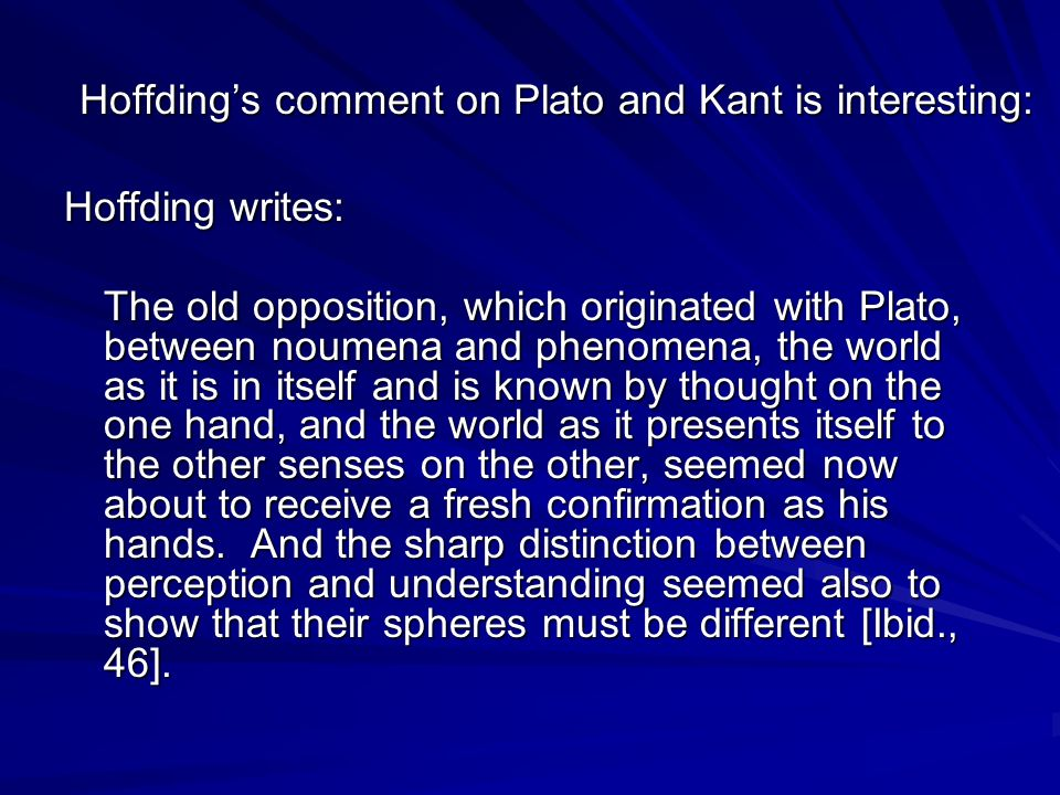 Hoffding's comment on Plato and Kant is interesting: