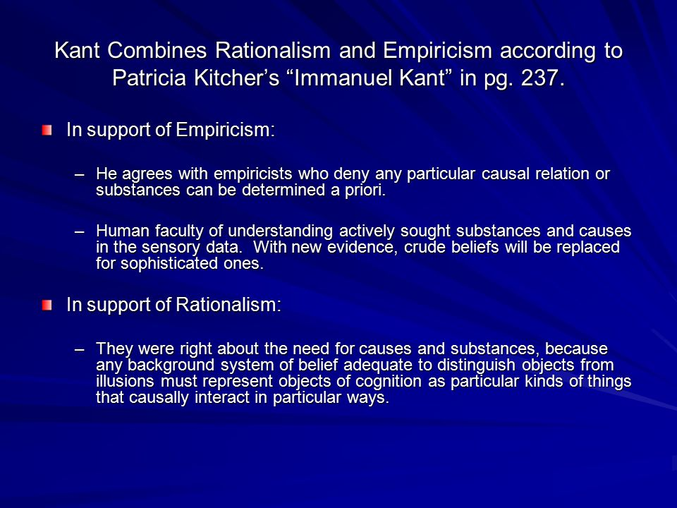 Kant Combines Rationalism and Empiricism according to Patricia Kitcher's Immanuel Kant in pg. 237.