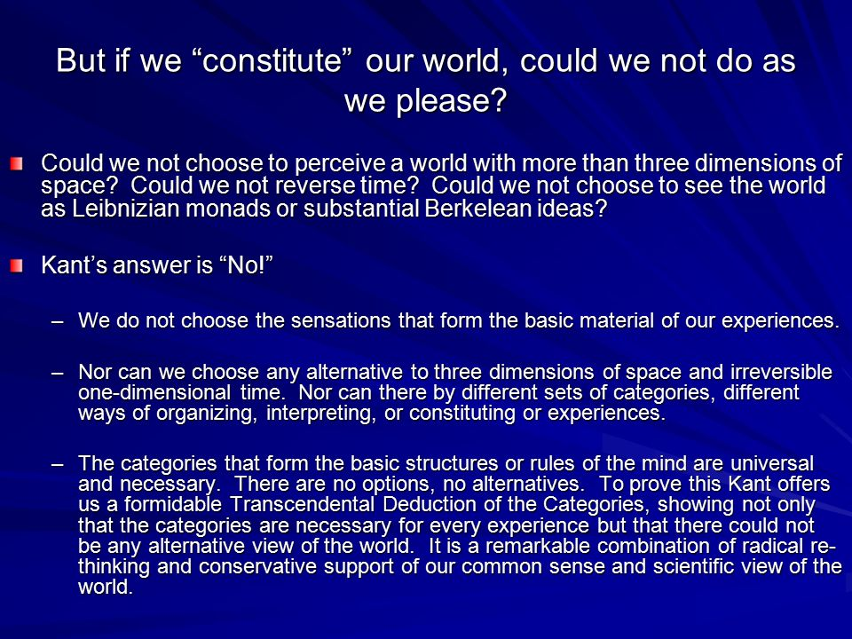 But if we constitute our world, could we not do as we please