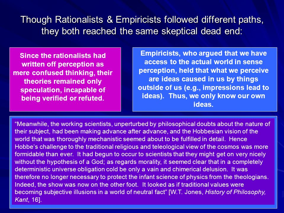 Though Rationalists & Empiricists followed different paths, they both reached the same skeptical dead end:
