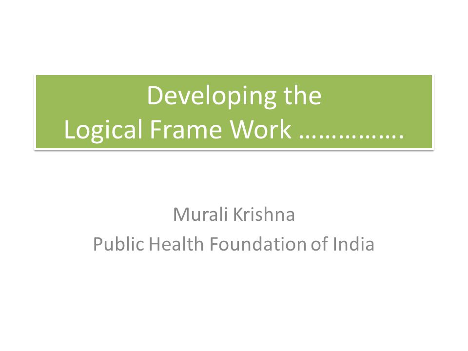 Developing the Logical Frame Work …………….