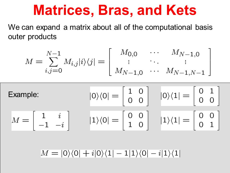 Matrices, Bras, and Kets We can expand a matrix about all of the computational basis. outer products.