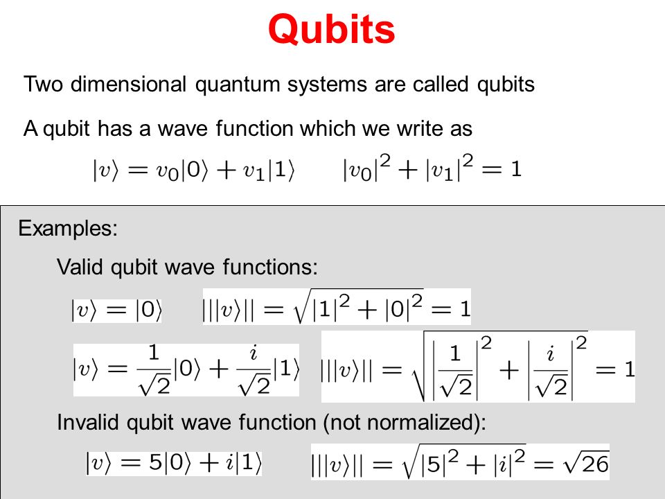 Qubits Two dimensional quantum systems are called qubits