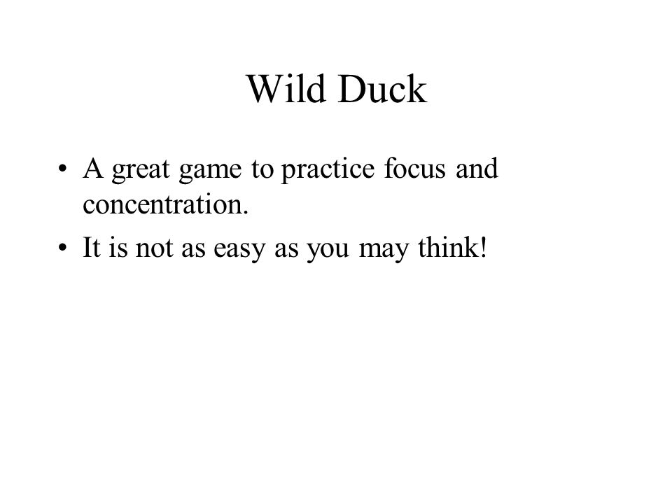 Wild Duck A great game to practice focus and concentration.