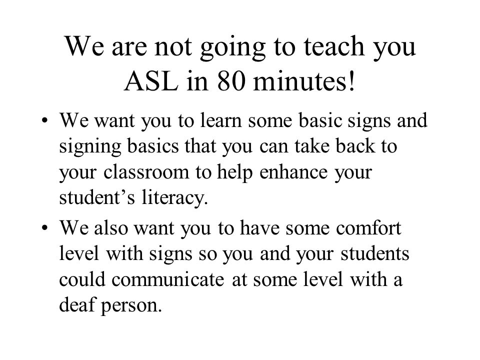 We are not going to teach you ASL in 80 minutes!