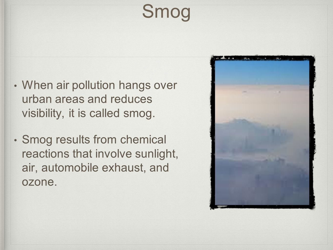Smog When air pollution hangs over urban areas and reduces visibility, it is called smog.