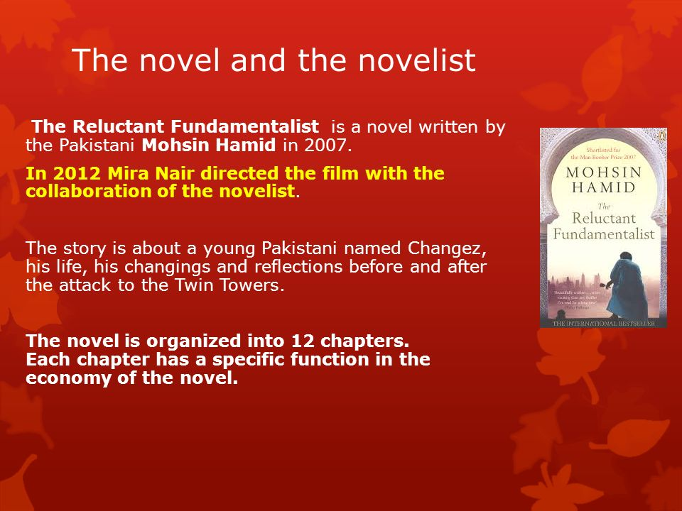 identity in the reluctant fundamentalist The reluctant fundamentalist follows the journey of a young pakistani man and his journey after moving to america in search of the american dream changez is in a.