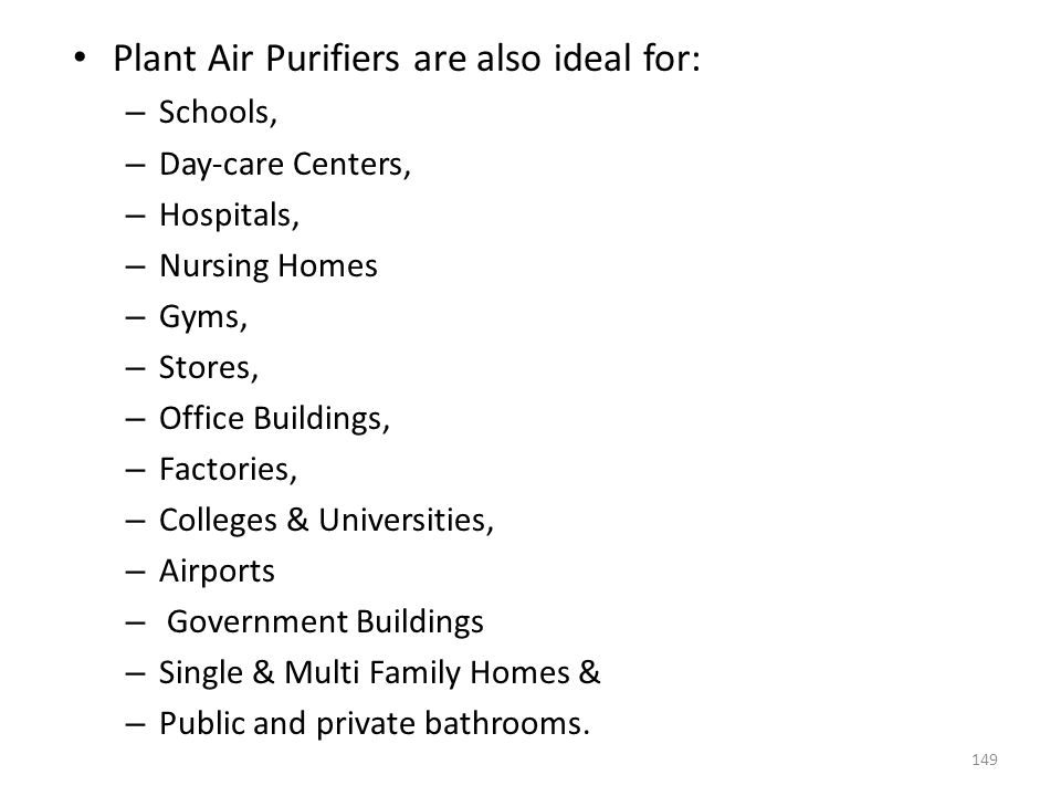 Plant Air Purifiers are also ideal for: