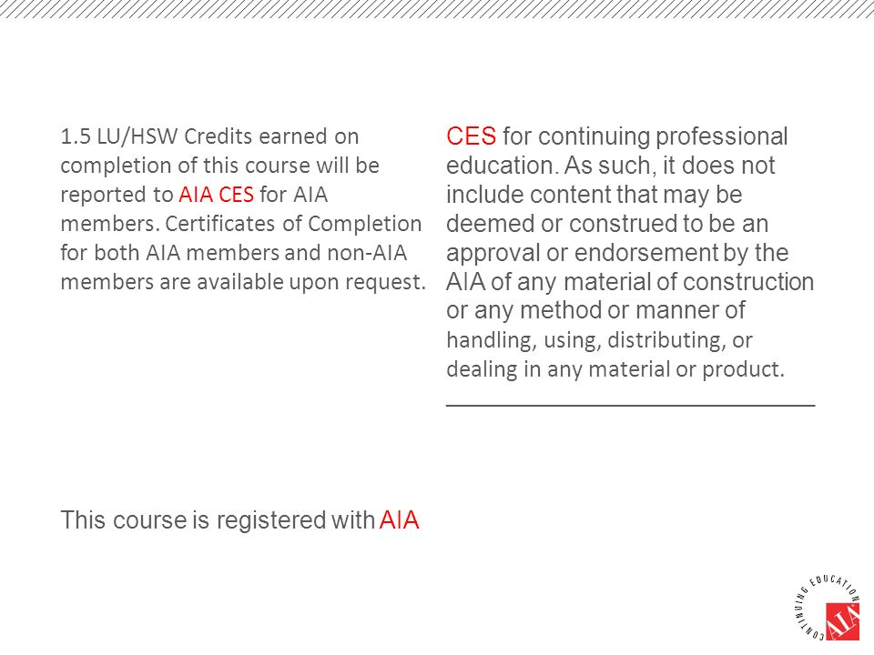 1.5 LU/HSW Credits earned on completion of this course will be reported to AIA CES for AIA members. Certificates of Completion for both AIA members and non-AIA members are available upon request.
