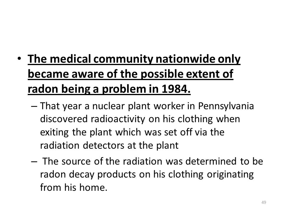 The medical community nationwide only became aware of the possible extent of radon being a problem in 1984.