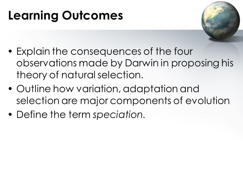 Learning Outcomes Explain the consequences of the four observations made by Darwin in proposing his theory of natural selection.