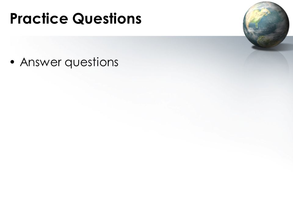 Practice Questions Answer questions