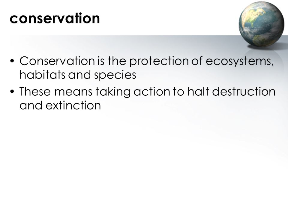 conservation Conservation is the protection of ecosystems, habitats and species.