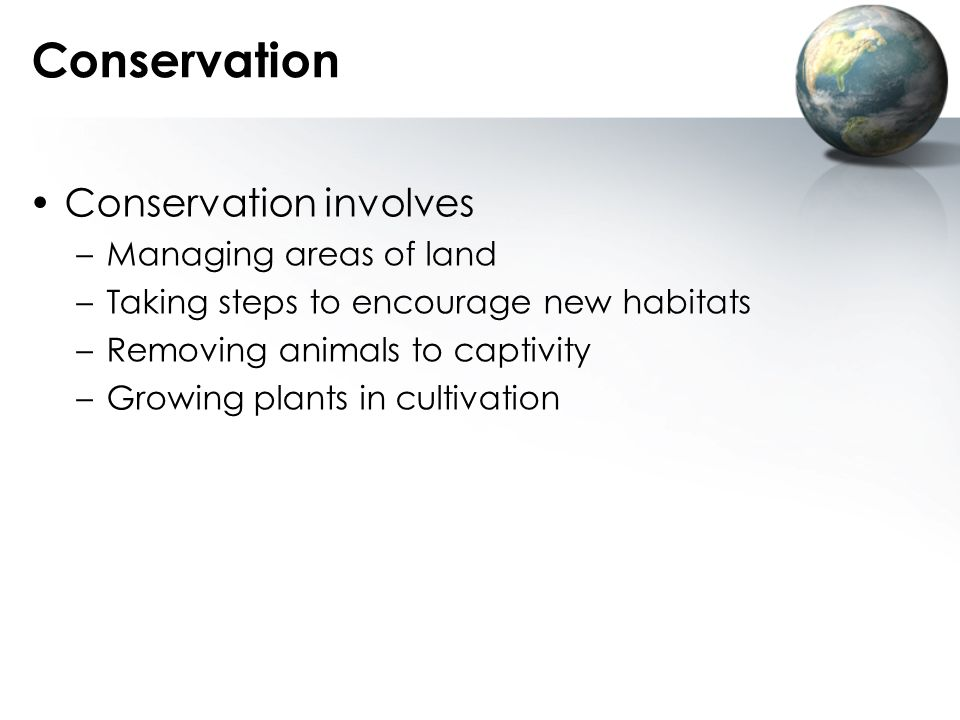 Conservation Conservation involves Managing areas of land