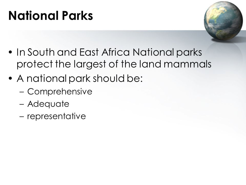 National Parks In South and East Africa National parks protect the largest of the land mammals. A national park should be: