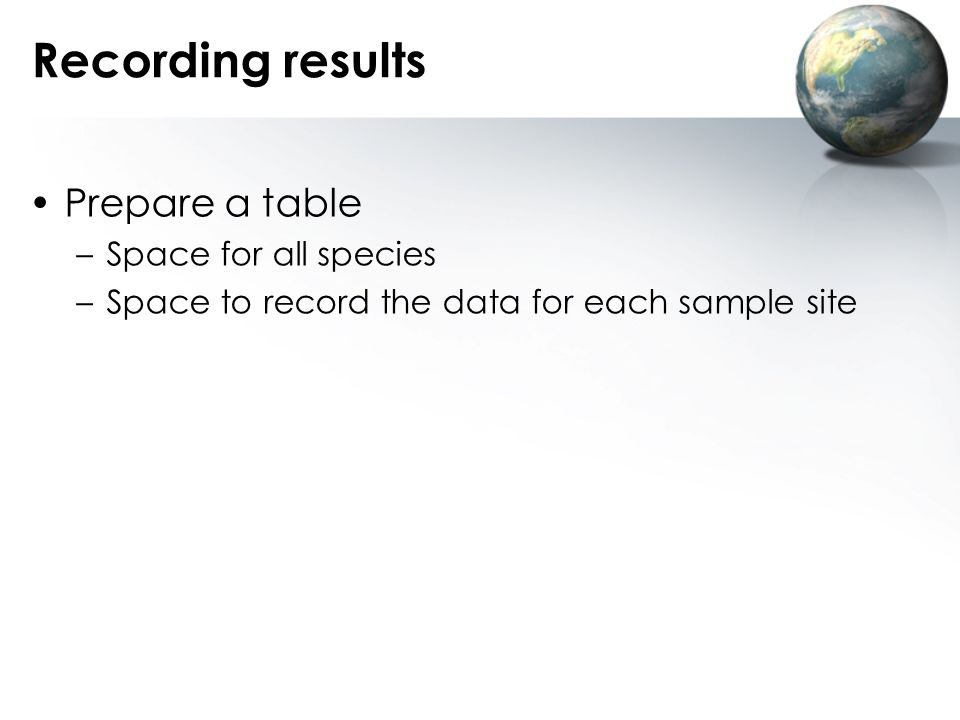 Recording results Prepare a table Space for all species