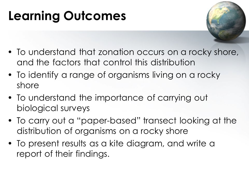 Learning Outcomes To understand that zonation occurs on a rocky shore, and the factors that control this distribution.