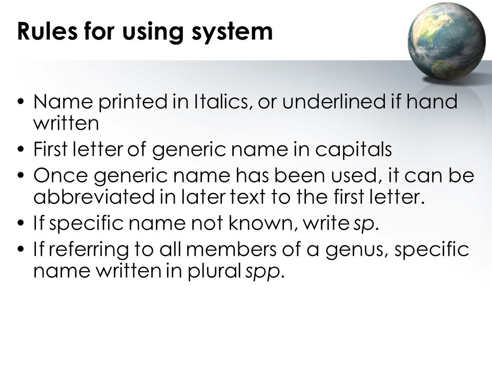 Rules for using system Name printed in Italics, or underlined if hand written. First letter of generic name in capitals.