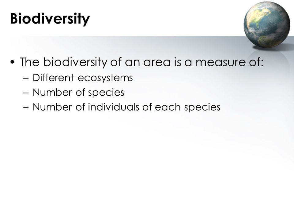 Biodiversity The biodiversity of an area is a measure of: