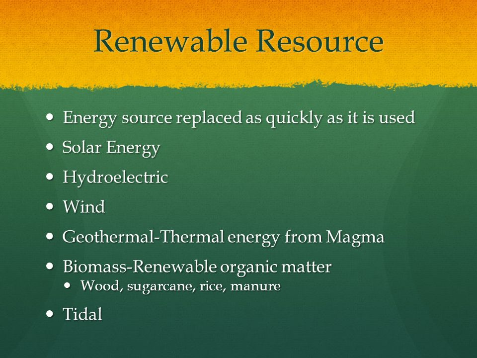 Renewable Resource Energy source replaced as quickly as it is used