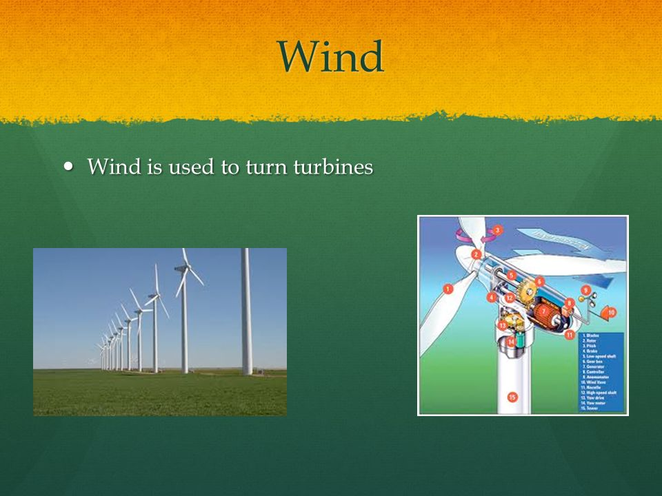 Wind Wind is used to turn turbines