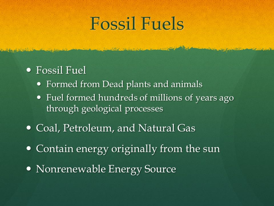 Fossil Fuels Fossil Fuel Coal, Petroleum, and Natural Gas