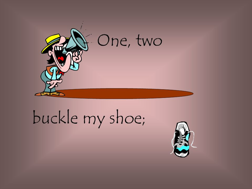 One, two buckle my shoe;