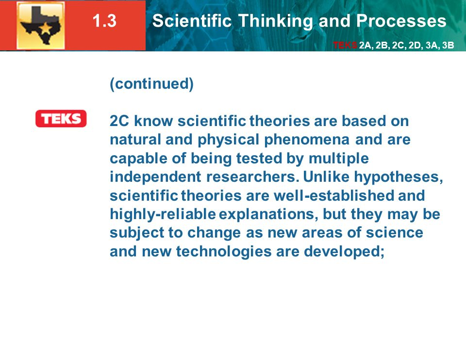 (continued) 2C know scientific theories are based on natural and physical phenomena and are capable of being tested by multiple independent researchers.