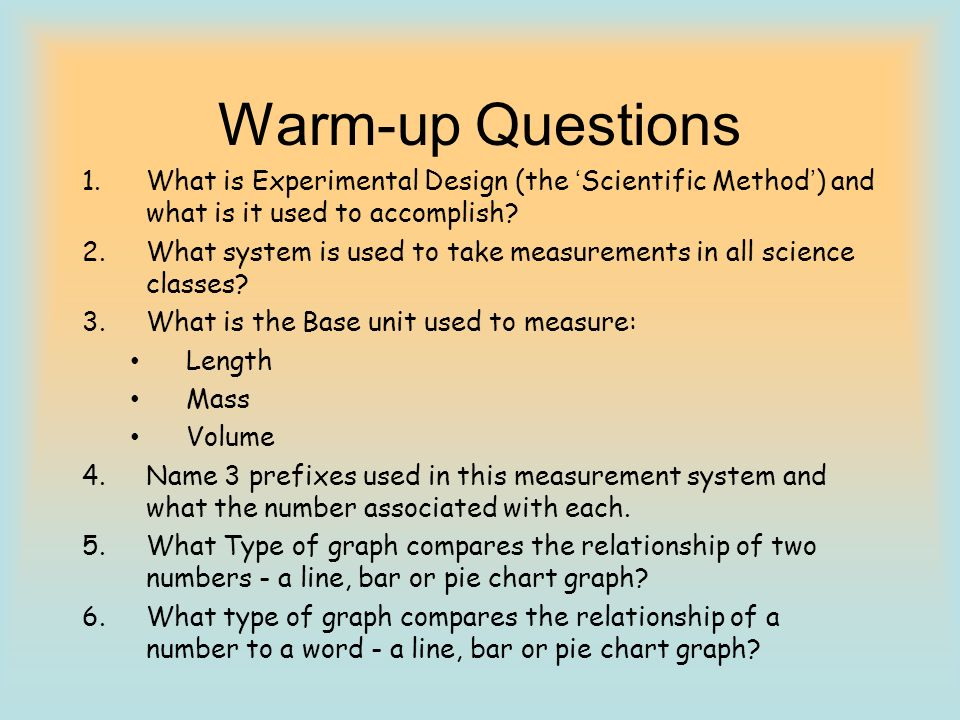 Warm-up Questions What is Experimental Design (the 'Scientific Method') and what is it used to accomplish