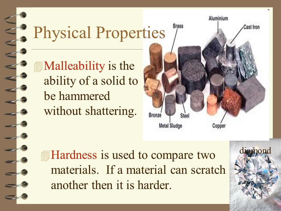 Physical Properties Malleability is the ability of a solid to be hammered without shattering. diamond.