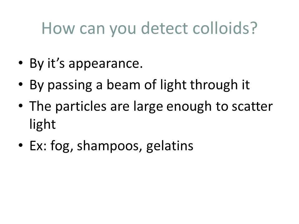 How can you detect colloids