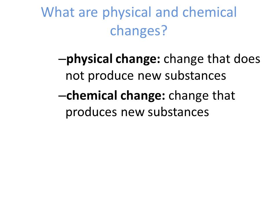 What are physical and chemical changes
