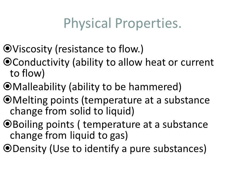 Physical Properties. Viscosity (resistance to flow.)