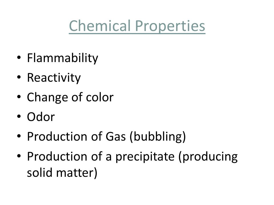 Chemical Properties Flammability Reactivity Change of color Odor