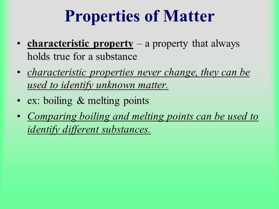Properties of Matter characteristic property – a property that always holds true for a substance.