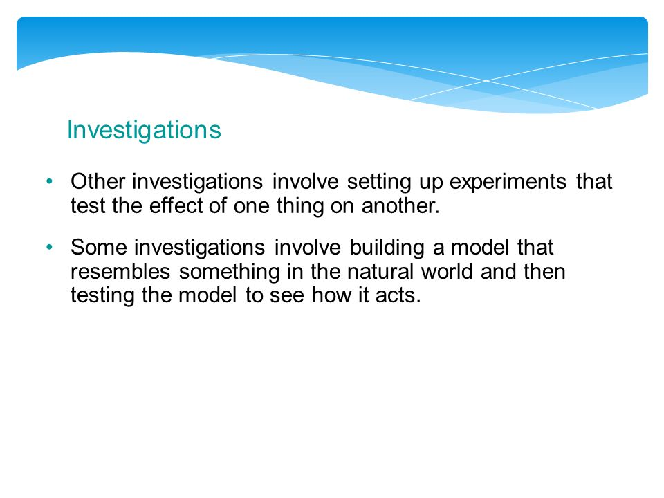 Investigations Other investigations involve setting up experiments that test the effect of one thing on another.