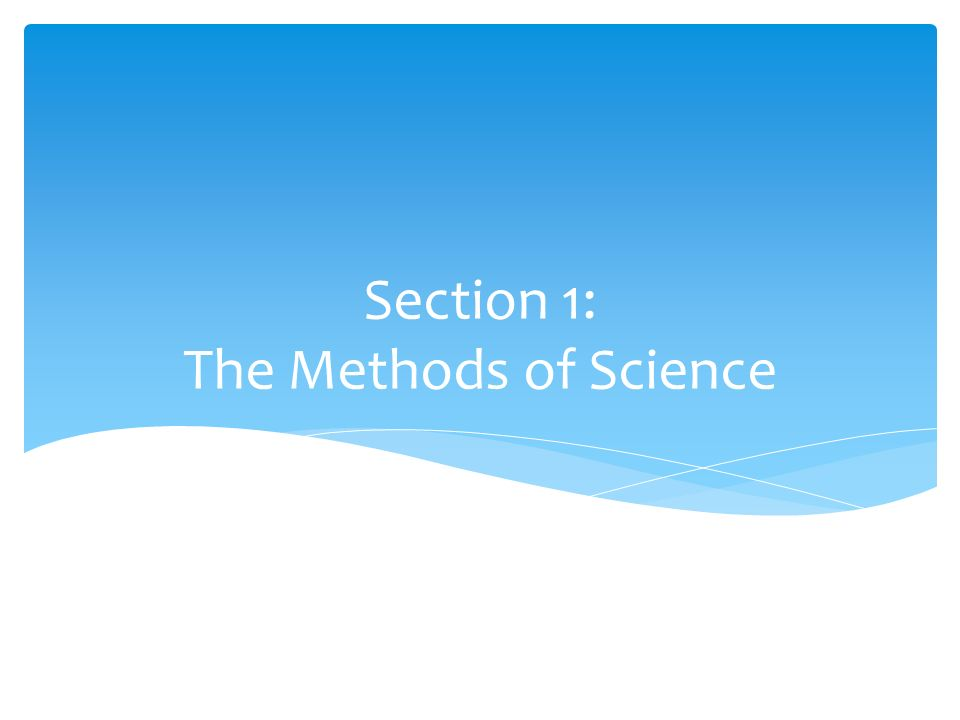 Section 1: The Methods of Science