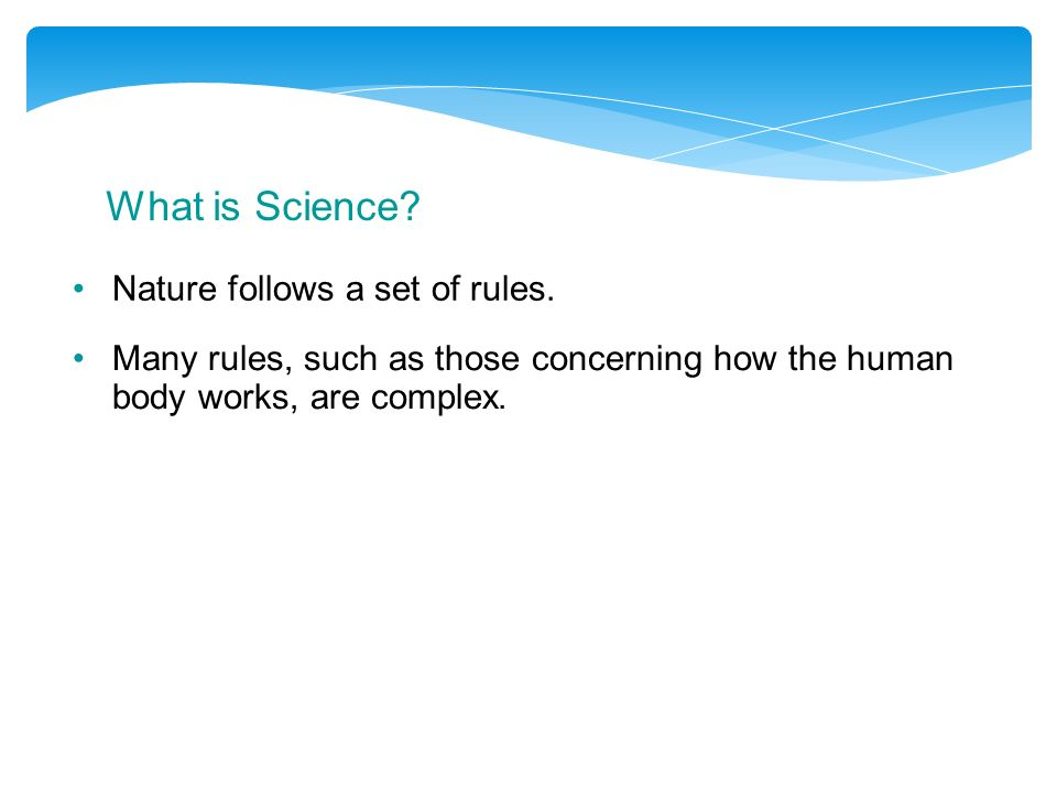 What is Science Nature follows a set of rules.